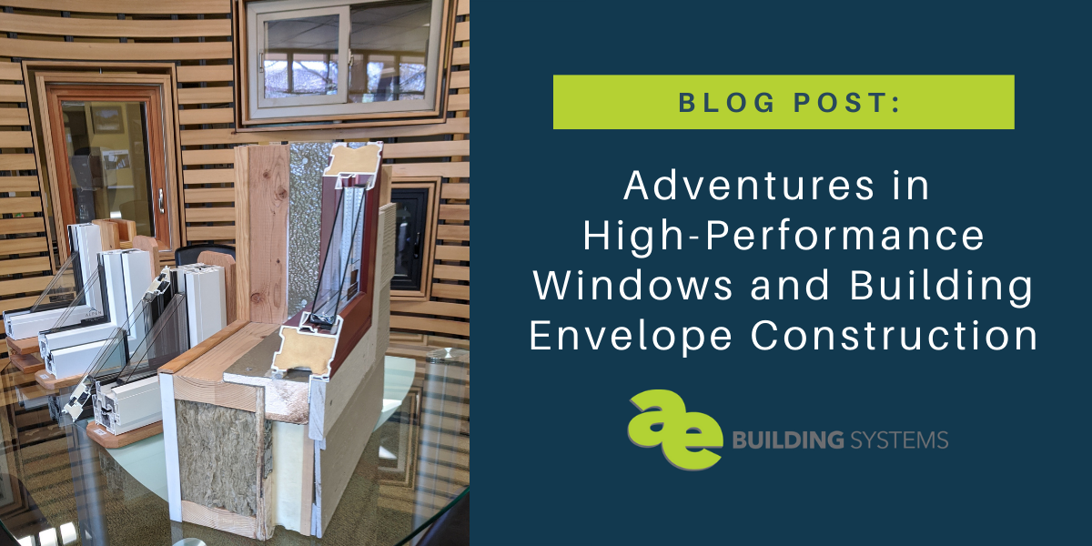 Adventures in High-Performance Windows & Building Envelope Construction